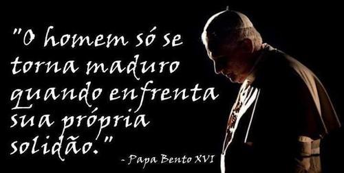 Frases De Bento Xvi No Facebook O Homem Só Se Torna Maduro Quando