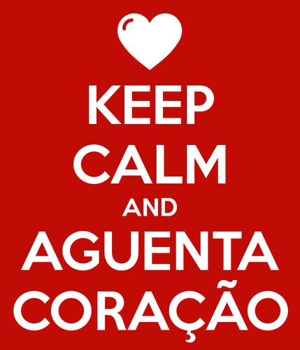 keep-calm-and-aguenta-coração-8.png