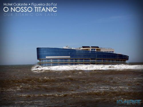 Hotel Galante Figueira da Foz - O nosso Titanic