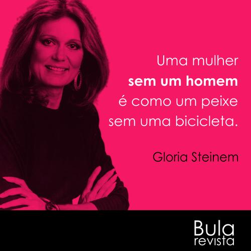 Gloria Steinem No Facebook Uma Mulher Sem Um Homem é Como