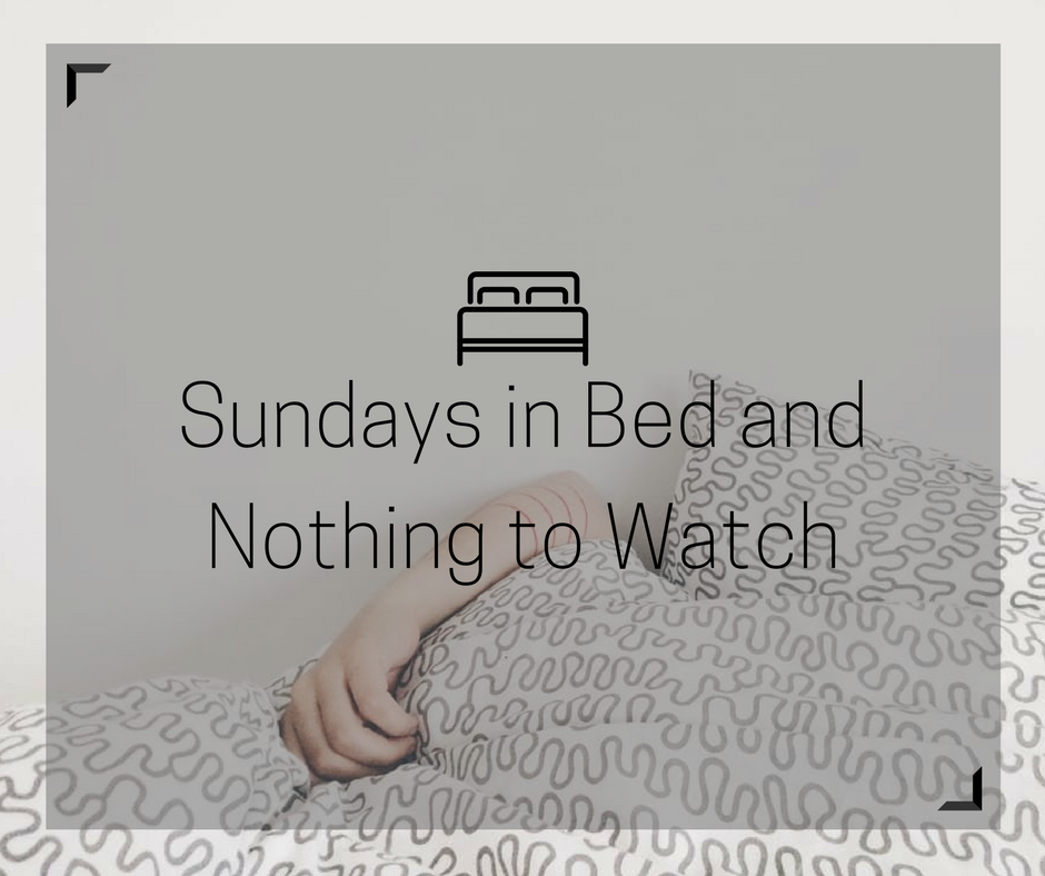 Sundays in Bed and Nothing to Watch.png