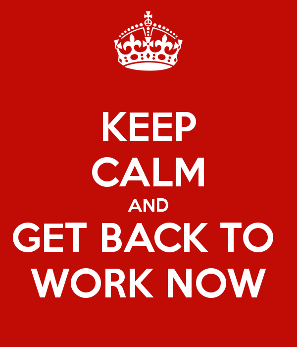 keep-calm-and-get-back-to-work-now like a man.png