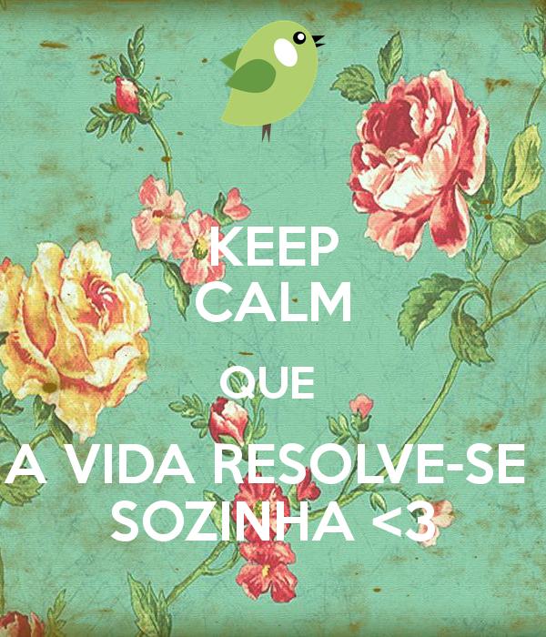 keep-calm-que-a-vida-resolve-se-sozinha-3.png