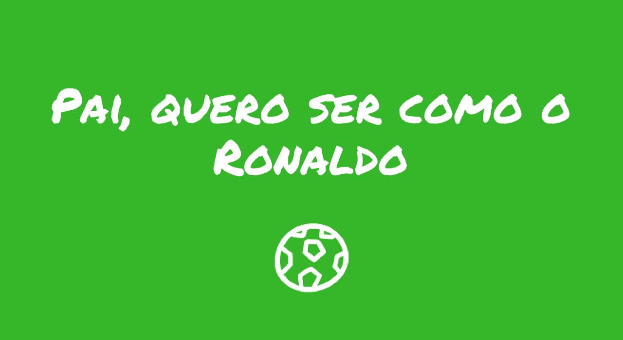 pai-quero-ser-como-o-ronaldo.png