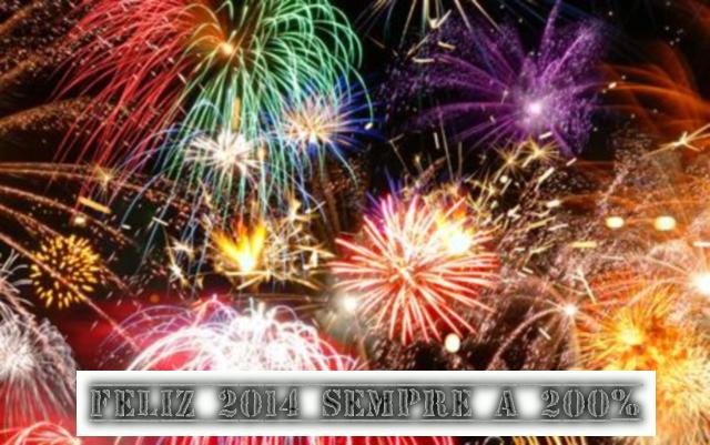 Brindemos em conjunto a este novo ano de 2014, sempre a 200%