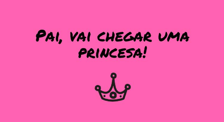 Pai Vai Chegar Uma Princesa O Melhor Pai Do Mundo